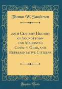 20th Century History of Youngstown and Mahoning County, Ohio, and Representative Citizens