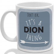 Dion's mug, It's a Dion thing,