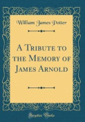 A Tribute to the Memory of James Arnold