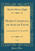 Mores Catholici, or Ages of Faith, Vol. 2