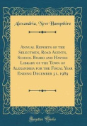 Annual Reports of the Selectmen, Road Agents, School Board and Haynes Library of the Town of Alexandria for the Fiscal Year Ending December 31, 1989 (