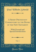 A Short Protestant Commentary on the Books of the New Testament, Vol. 1