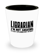 Funny Librarian Shot Glass- I'm not arguing - Unique Inspirational Sarcasm Gift for Adults