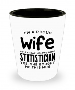 Funny Statistician Gifts White Ceramic Shot Glass - I'm a Proud Wife of a Freaking Awesome Statistician - Best Valentine Gifts for her and Sarcasm