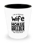 Funny Horse breeder Gifts White Ceramic Shot Glass - I'm a Proud Wife of a Freaking Awesome Horse breeder - Best Valentine Gifts for her and Sarcasm