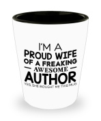 Funny Author Gifts White Ceramic Shot Glass - I'm a Proud Husband of a Freaking Awesome Author - Best Inspirational Gifts and Sarcasm