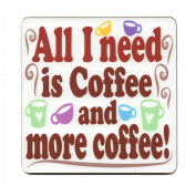 All I need is Coffee and more coffee! Single Mug Coaster