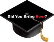 Did You Bring Beer. Grad Cap Decal - Vinyl Sticker Skin for Graduation Caps
