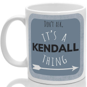 Kendall's mug, It's a Kendall thing,