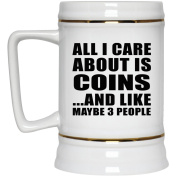 All I Care About Is Coins And Like Maybe 3 People - Beer Stein, Ceramic Beer Mug, Best Gift for Birthday, Anniversary, Easter, Valentine's Mother's Father's Day