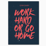 Gym Diary, Work Hard or Go Home, A5, 80 Page, Durable, Slim Line, Gym Friendly with PVC Cover