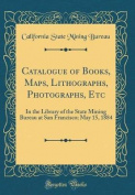 Catalogue of Books, Maps, Lithographs, Photographs, Etc