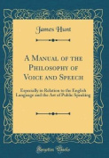 A Manual of the Philosophy of Voice and Speech