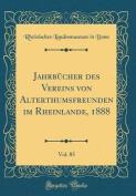 Jahrbcher Des Vereins Von Alterthumsfreunden Im Rheinlande, 1888, Vol. 85  [GER]