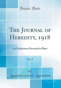 The Journal of Heredity, 1918, Vol. 9