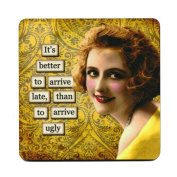 It's better to arrive late, than to arrive ugly. Retro Humour Single Mug Coaster