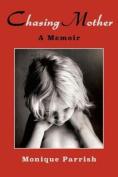 Chasing Mother: A Memoir
