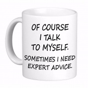 Of Course I Talk to Myself. Sometimes I need Expert Advice Coffee Cup Mug, Awesome, Funny Cute Gift Printed both sides for Left or Right hands Made in the USA