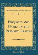 Projects and Games in the Primary Grades