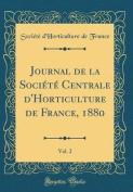 Journal de la Soci't' Centrale D'Horticulture de France, 1880, Vol. 2  [FRE]