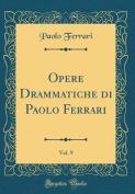 Opere Drammatiche Di Paolo Ferrari, Vol. 9  [ITA]
