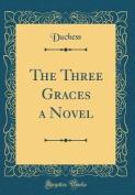 The Three Graces a Novel