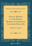 Annual Report of the Marine Mammal Commission, Calendar Year 1987