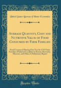 Average Quantity, Cost and Nutritive Value of Food Consumed by Farm Families