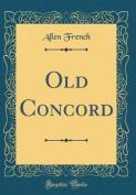 Old Concord (Classic Reprint)