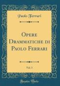 Opere Drammatiche Di Paolo Ferrari, Vol. 3  [ITA]