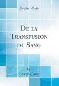 de la Transfusion Du Sang  [FRE]