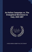 An Italian Campaign; Or, the Evangelical Movement in Italy, 1845-1887