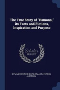 The True Story of Ramona, Its Facts and Fictions, Inspiration and Purpose