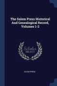 The Salem Press Historical and Genealogical Record, Volumes 1-2