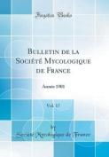 Bulletin de la Societe Mycologique de France, Vol. 17 [FRE]