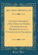 Consejos Amigables a Don Diego de Torres, Cathedratico de Mathematicas En La Universidad de Salamanca  [Spanish]