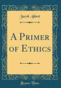 A Primer of Ethics