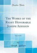 The Works of the Right Honorable Joseph Addison, Vol. 4 of 6
