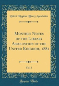 Monthly Notes of the Library Association of the United Kingdom, 1881, Vol. 2