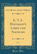 E. T. A. Hoffmann's Leben Und Nachlass, Vol. 1  [GER]