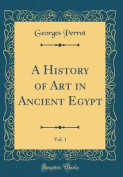 A History of Art in Ancient Egypt, Vol. 1