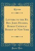 Letters to the Rt. REV. John Hughes, Roman Catholic Bishop of New York