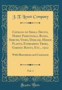 Catalog of Small Fruits, Hardy Perennials, Roses, Shrubs, Vines, Dahlias, Hedge Plants, Evergreen Trees, Garden Roots, Etc., 1912, Vol. 1