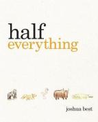 Half Everything