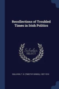 Recollections of Troubled Times in Irish Politics