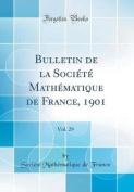 Bulletin de la Societe Mathematique de France, 1901, Vol. 29  [FRE]